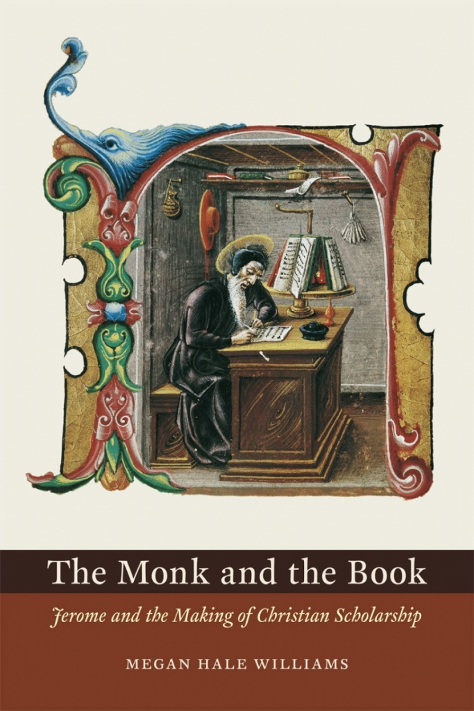 Monk and the Book: Jerome and the making of Christian Scholarship