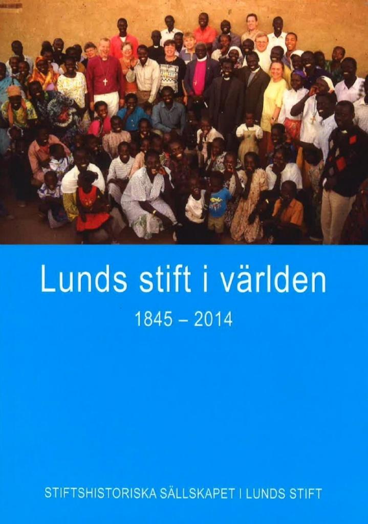 Lunds stift i världen 1845-2014 - Stiftshistoriska sällskapet i Lunds stifts årsbok 2015
