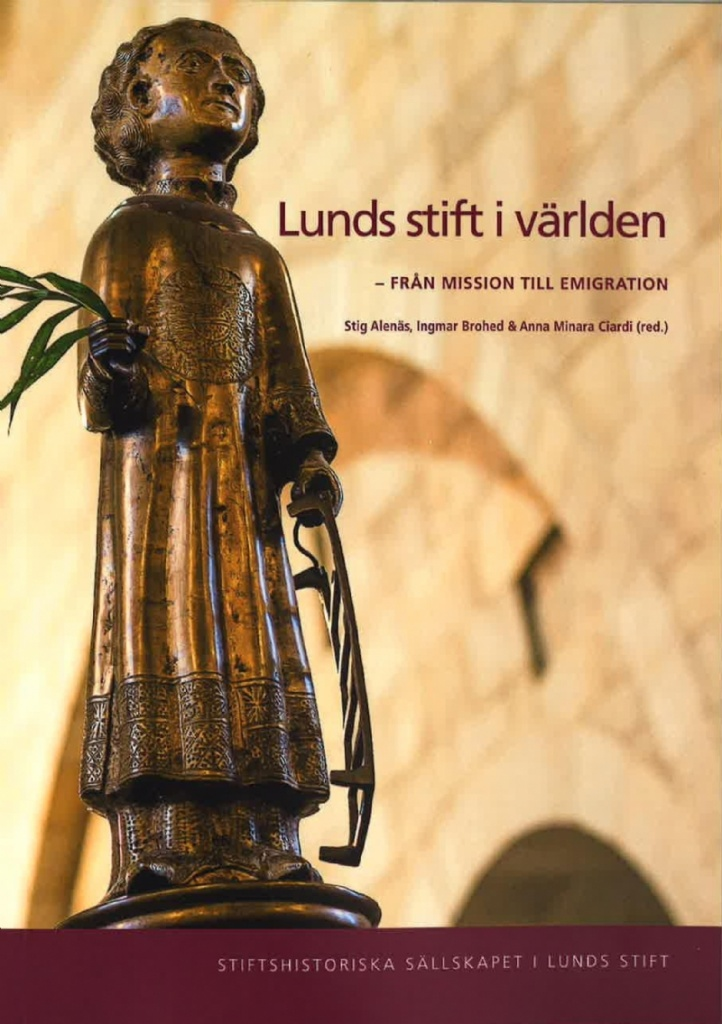 Lunds stift i världen - från mission till emigration - Stiftshistoriska sällskapet i Lunds stifts årsbok 2016