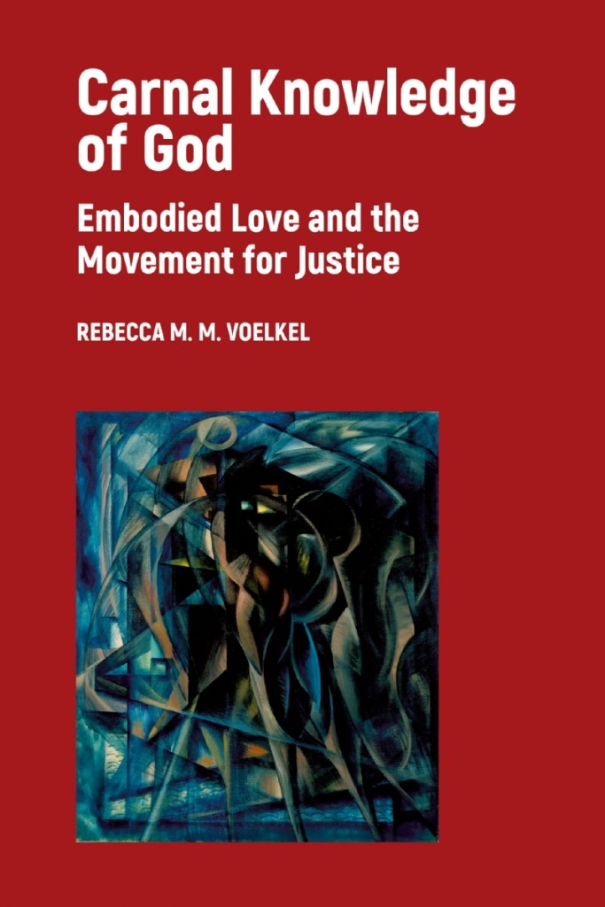 Carnal Knowledge of God: Embodied Love and the Movement for Justice