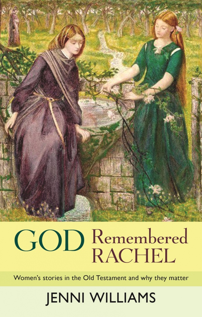 God Remembered Rachel: Woman's stories in the Old Testament and why they matter