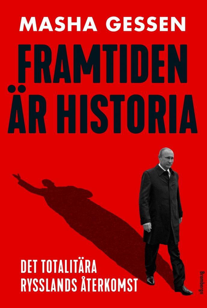 Framtiden är historia: De totalitära Rysslands återkomst