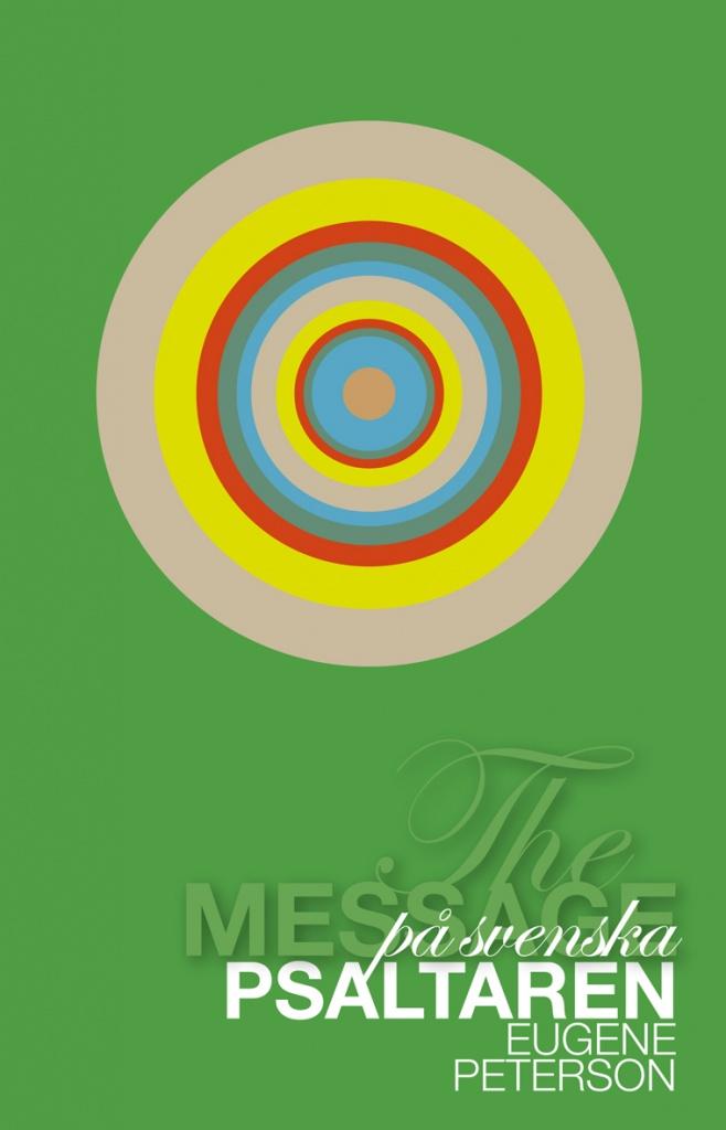 Message på svenska: Psaltaren - Parafras av Eugene Peterson, till svenska av Felix Larsson