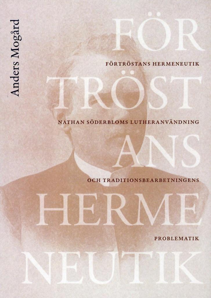 Förtröstans hermeneutik: Nathan Söderbloms lutheranvändning och traditionsbearbetning
