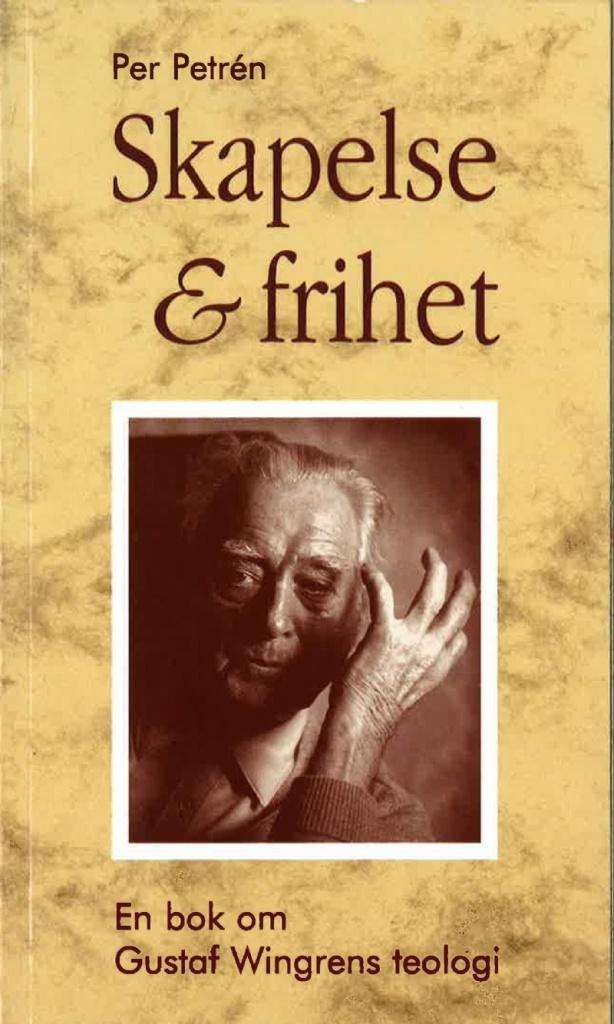Skapelse och frihet: En bok om Gustaf Wingrens teologi