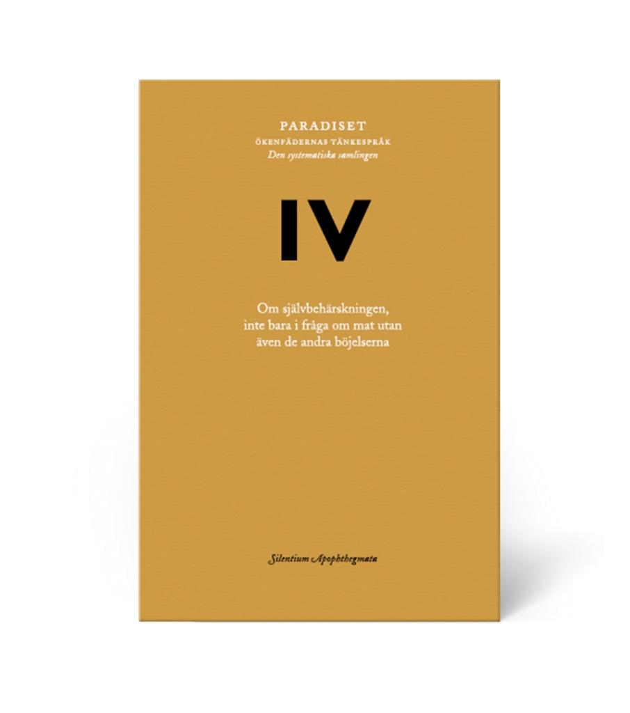 Paradiset IV: Om självbehärskningen, inte bara i fråga om mat utan även de andra böjelserna: Silentium Apophthegmata: 4