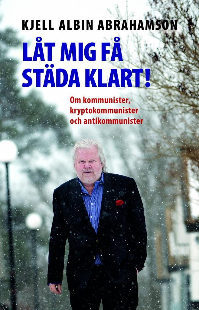 Låt mig få städa klart!: om kommunister, kryptokommunister och antikommunister