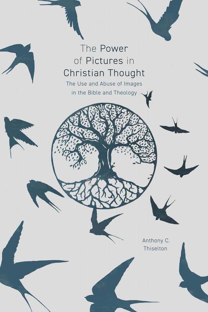 The Power of Pictures in Christian Thought The Use and Abuse of Images in the Bible and Theology
