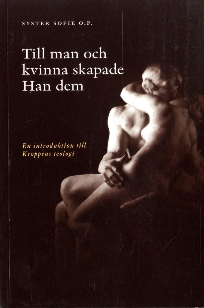 Till man och kvinna skapade Han dem : en introduktion till kroppens teologi