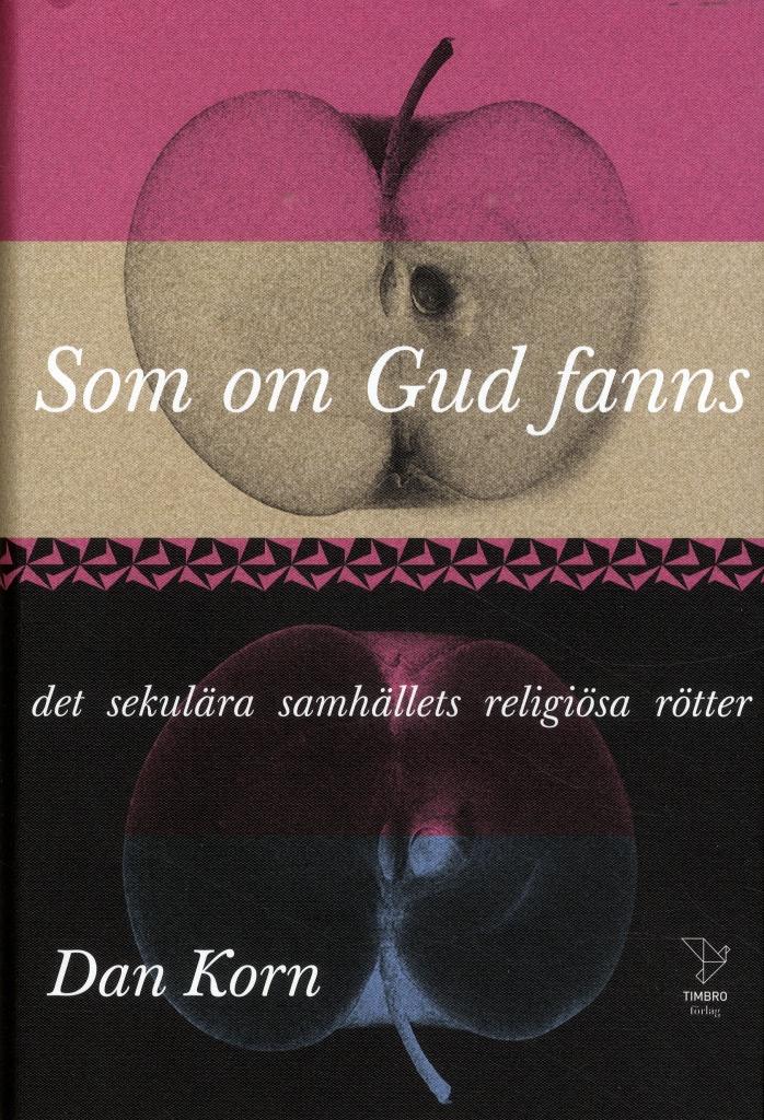 Som om Gud fanns: det sekulära samhällets religiösa rötter