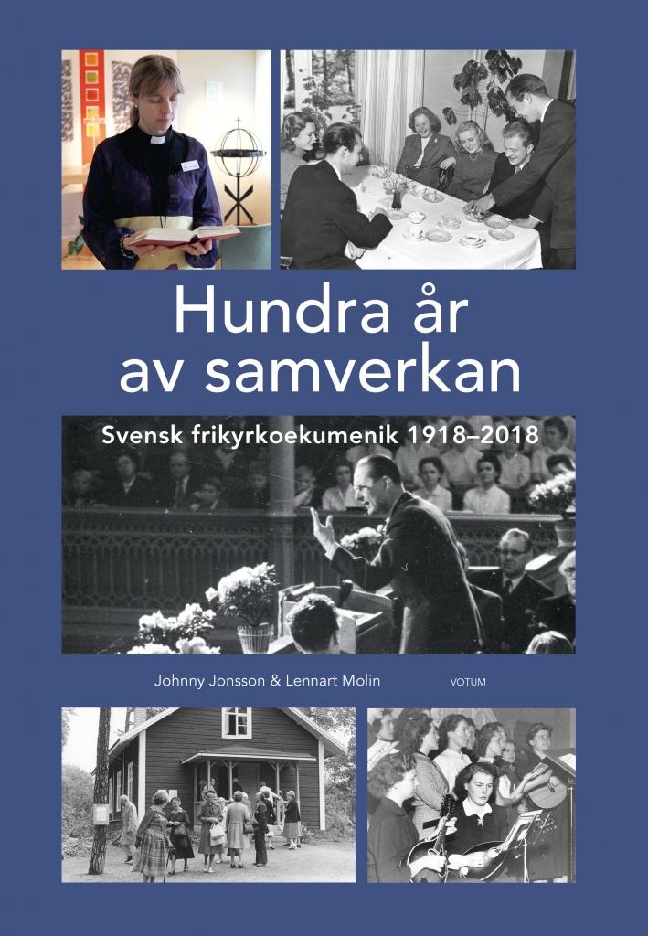 Hundra år av samverkan: Svensk frikyrkoekumenik 1918-2018