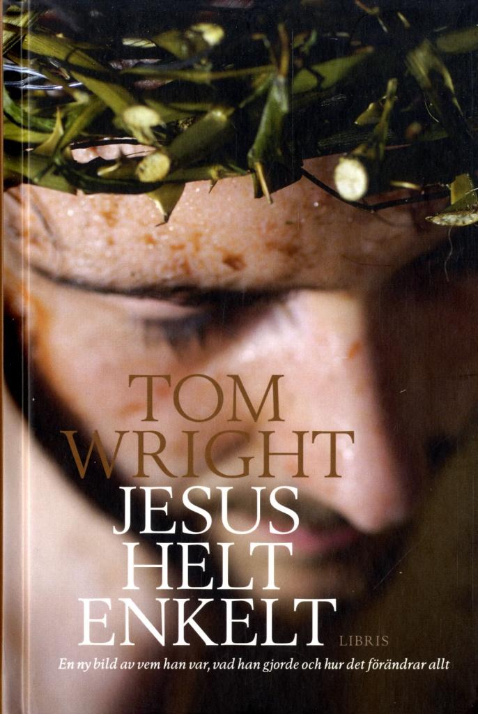 Jesus helt enkelt: En ny bild av vem han var, vad han gjorde och hur det förändrar allt