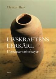 Livskraftens lerkärl: Uppsatser och essayer