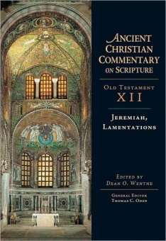 Jeremiah, Lamentations - Old Testament XII: Ancient Christian Commentary on Scripture (ACCS)