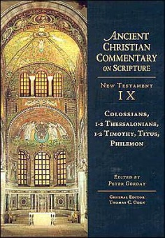Colossians, 1-2 Thessalonians, 1-2 Timothy, Titus, Philemon: New Testament IX: Ancient Christian Commentary on Scripture (ACCS)