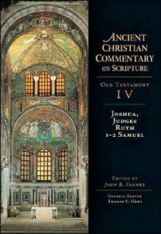 Joshua, Judges, Ruth, 1-2 Samuel - Old Testament IV: Ancient Christian Commentary on Scripture (ACCS)