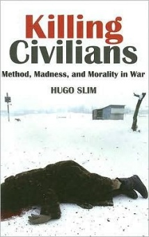 Killing Civilians: Method, Madness, and Morality in War