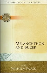 Melanchthon and Bucer - library of Christian Classics