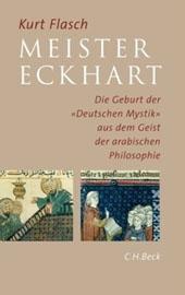 Meister Eckhart: die Geburt der Deutschen Mystik aus dem Geist der arabischen Philosophie