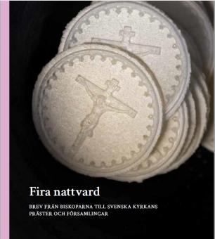 Fira nattvard - Brev från biskoparna till Svenska kyrkans präster och församlingar.
