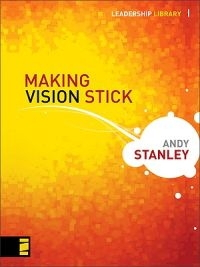Making Vision Stick (Leadership Library _1)