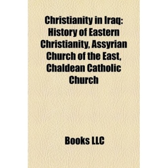 Christianity in Iraq: History of Eastern Christianity, Assyrian Church of the East, Chaldean Catholic Church