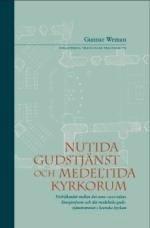 Nutida Gudstjänst och Medeltida Kyrkorum: Förhållandet mellan det sena 1900-talets liturgireform och det medeltida gudstjänstrummet i Svenska Kyrkan  (B.T.P. 79)