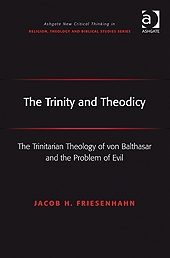 Trinity and Theodicy: The Trinitarian Theology of von Balthasar and the Problem of Evil
