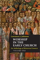 Worship in the Early Church, vol.1: An Anthology of Historical Sources