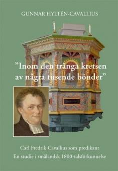 Inom den trånga kretsen av några tusen bönder: Carl Fredrik Cavallius som predikant - En studie i småländsk 1800-talsförkunnelse