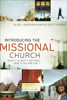 Introducing the Missional Church: What It Is, Why It Matters, How to Become One