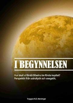 I begynnelsen: Hur skall vi förstå Bibelns tre första kapitel? Perspektiv från astrofysik och exegetik.