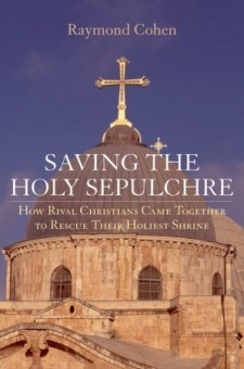 Saving the Holy Sepulchre: How Rival Christians Came Togther to Rescue Their Holiest Shrine