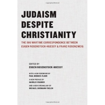 Judaism Despite Christianity: The 1916 Wartime Correspondence between Eugen Rosenstock-Huessy and Franz Rosenzwieg