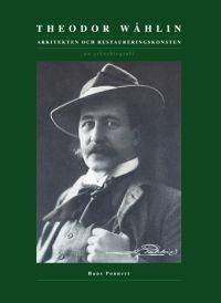 Theodor Wåhlin: Arkitekten och restaureringskonsten - en yrkesbiografi