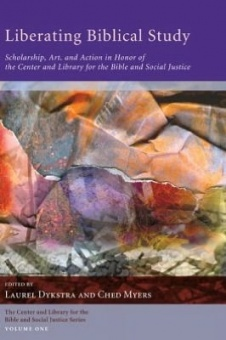 Liberating Biblical Studies: Scholarship, Art, and Action in Honor of the Center and Library for the Bible and Social Justice