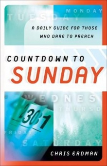 Countdown to Sunday: A Daily Guide for those who Dare to Preach
