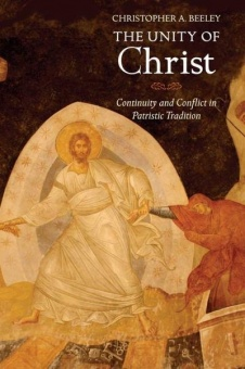 Unity of Christ: Continuity and Conflict in Patristic Tradition