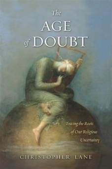 Age of Doubt: Tracing the Roots of Our Religious Uncertainty
