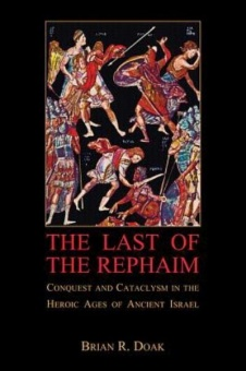 Last of the Rephaim: Conquest and Cataclysm in the Heroic Ages of Ancient Israel