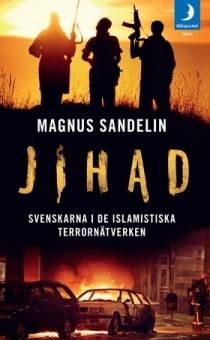 Jihad: Svenskarna i de islamistiska terrornätverken