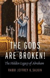 Gods Are Broken! The Hidden Legacy of Abraham