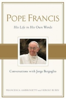 Pope Francis: His life in His Own Words - Conversation with Jorge Bergoglio