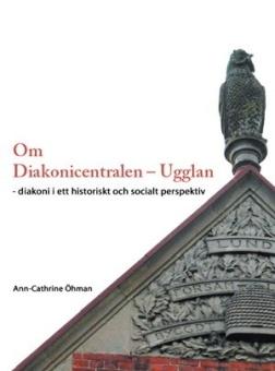 Om Diakonicentralen - Ugglan - diakoni i ett historiskt och socialt perspektiv