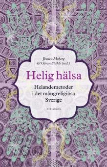 Helig hälsa: Helandemetoder i det mångreligiösa Sverige