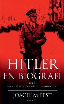 Hitler - en biografi. Del I: från ett liv utan mål till kampens tid