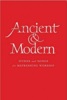 Ancient + Modern: Full Music Edition - Hymns and songs for refreshing worship