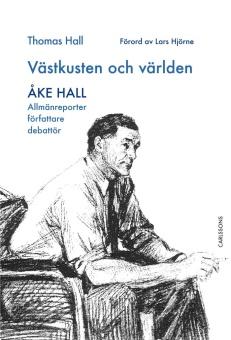Västkusten och världen: Åke Hall - allmänreporter, författare, debattör