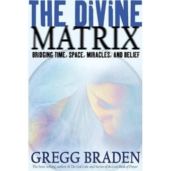 Divine Matrix: Bridging Time, Space, Miracles, and Belief