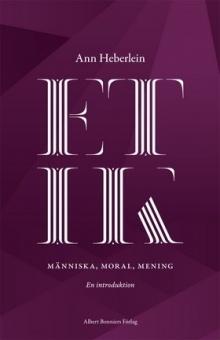 Etik: människa, moral, mening - en introduktion